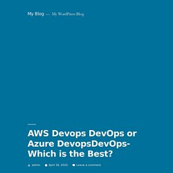 AWS Devops DevOps or Azure DevopsDevOps- Which is the Best? – My Blog