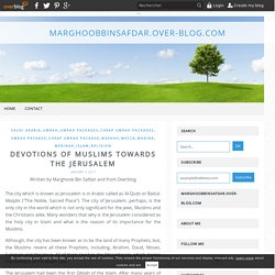 Devotions Of Muslims Towards The Jerusalem - marghoobbinsafdar.over-blog.com