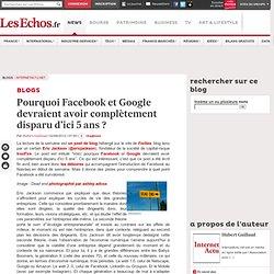 Pourquoi Facebook et Google devraient avoir complètement disparu d'ici 5 ans? - Blogs InternetActu.net