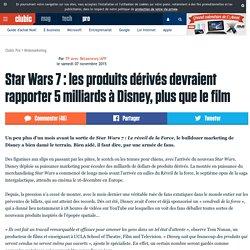 Star Wars 7 : les produits dérivés devraient rapporter 5 milliards à Disney, plus que le film