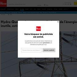 Hydro-Québec devrait cesser d'acheter de l'énergie inutile, estime un regroupement