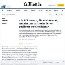«La BCE devrait, dès maintenant, annuler une partie des dettes publiques qu'elle détient»