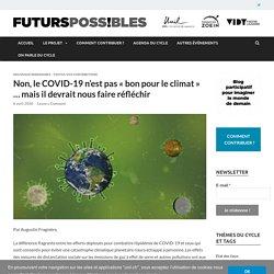 Non, le COVID-19 n'est pas « bon pour le climat » … mais il devrait nous faire réfléchir – Futurs possibles