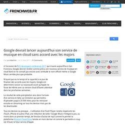 Google va lancer aujourd'hui son service de musique en cloud sans accord avec les majors
