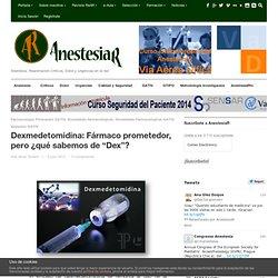 """Dexmedetomidina: Fármaco prometedor, pero ¿qué sabemos de """"Dex""""?"""