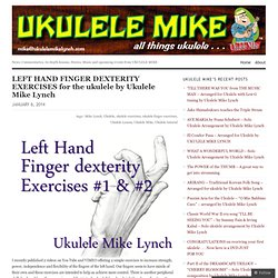 LEFT HAND FINGER DEXTERITY EXERCISES for the ukulele by Ukulele Mike Lynch | UKULELE MIKE LYNCH - All things UKULELE