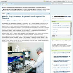 Way To Buy Permanent Magnets From Responsible Vendors?