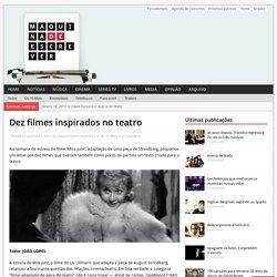Dez filmes inspirados no teatro