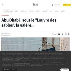 """Abu Dhabi : sous le """"Louvre des sables"""", la galère…"""