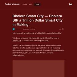 Dholera Smart City — Dholera SIR a Trillion Dollar Smart City in Making