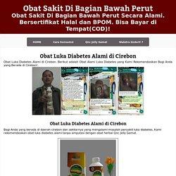 Obat Luka Diabetes Alami di Cirebon ~ Obat Sakit Di Bagian Bawah Perut
