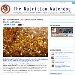 This Type of Oil Can Cause Cancer, Heart Disease, Obesity and Diabetes - thenutritionwatchdog.com