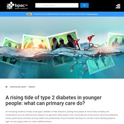 A rising tide of type 2 diabetes in younger people: what can primary care do? - bpac nz