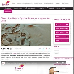 Diabetic Foot Ulcers - If you are diabetic, do not ignore foot ulcers