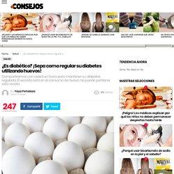 ¿Es diabético? ¡Sepa como regular su diabetes utilizando huevos! - e-Consejos