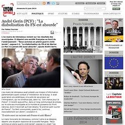 """André Gerin (PCF): """"La diabolisation du FN est absurde"""" / Politique / Politique / Lyon / Journal / Fiducial médias - le journal de l'actualité de Lyon et du Grand Lyon."""