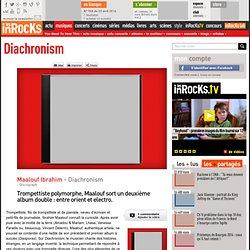 Maalouf Ibrahim - Diachronism : LesInrocks.com