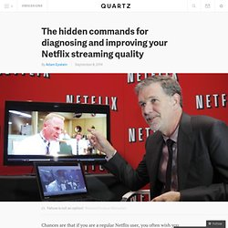 The hidden commands for diagnosing and improving your Netflix streaming quality - Quartz