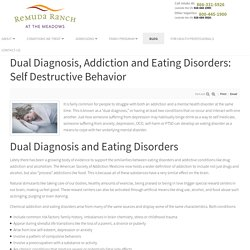 Dual Diagnosis, Addiction and Eating Disorders: Self Destructive Behavior