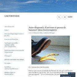 Auto-diagnostic d'autisme et peaux de bananes* dans l'autistosphère
