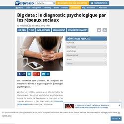 Big data : le diagnostic psychologique par les réseaux sociaux