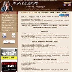 Nicole Delepine - Allergie aux débris d'usure de prothèse. Une affection méconnue de diagnostic et de traitement difficiles.