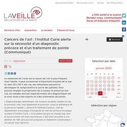 Cancers de l'œil : l'Institut Curie alerte sur la nécessité d'un diagnostic précoce et d'un traitement de pointe (Communiqué)