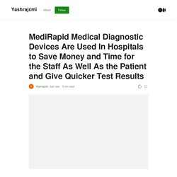 MediRapid Medical Diagnostic Devices Are Used In Hospitals to Save Money and Time for the Staff As Well As the Patient and Give Quicker Test Results
