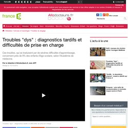 Troubles dys : diagnostics tardifs et difficultés de prise en charge
