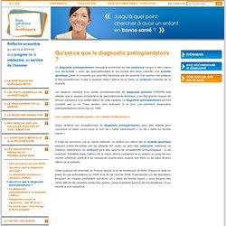 Les diagnostics prénatal et préimplantatoire - Qu'est-ce que le diagnostic préimplantatoire ?