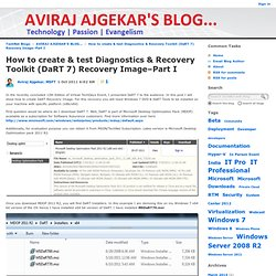 How to create & test Diagnostics & Recovery Toolkit (DaRT 7) Recovery Image–Part I - AVIRAJ AJGEKAR'S BLOG...