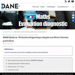 BRNE Maths 6e : Évaluation diagnostique adaptée aux élèves à besoins particuliers – Délégation académique au numérique