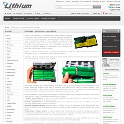 Diagnoza si reconditionare baterii laptop - Lithium