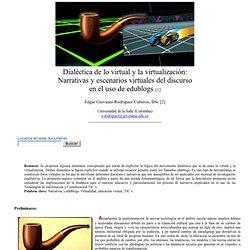 Edgar Giovanni Rodríguez Cuberos: Dialéctica de lo virtual y la virtualización: Narrativas y escenarios virtuales del discurso en el uso de edublogs - nº 34 Espéculo