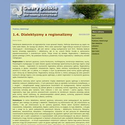 Gwary polskie - 1.4. Dialektyzmy a regionalizmy