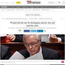 Projet de loi sur le dialogue social: les six points clés