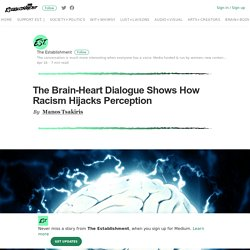 The Brain-Heart Dialogue Shows How Racism Hijacks Perception