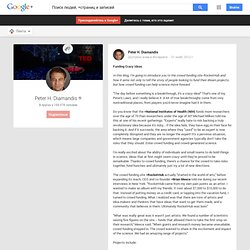 Peter H. Diamandis - Google+ - Funding Crazy Ideas In this blog, I'm going to introduce…