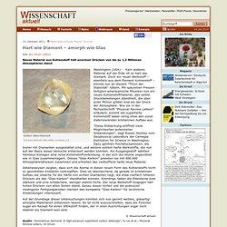 Hart wie Diamant – amorph wie Glas - Wissenschaft aktuell
