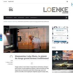 Diamantino Labo Photo, le plaisir du tirage grand format traditionnel - LOENKE magazine