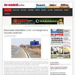 Le Soleil - Diamniadio-Aibd-Mbour (1/4) : Le triangle de la nouvelle modernité