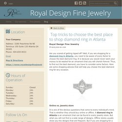  Top tricks to choose the best place to shop diamond ring in Atlanta - Royal Design Fine Jewelry : powered by Doodlekit