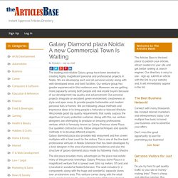 Galaxy Diamond plaza Noida: A new Commercial Town Is Waiting – The Articles Base