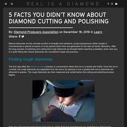 5 facts you didn't know about diamond cutting and polishing - Real is rare