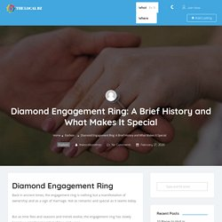 Diamond Engagement Ring: A Brief History and What Makes It Special