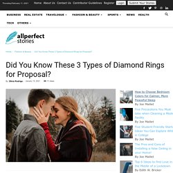 Did You Know These 3 Types of Diamond Engagement Rings for Proposal