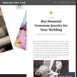 Buy Diamond Gemstone Jewelry for Your Wedding – Reinvent Your Look