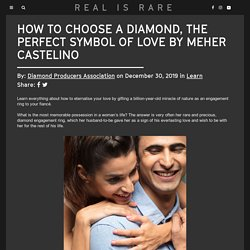 How to choose a diamond, the perfect symbol of love BY MEHER CASTELINO - Real is rare