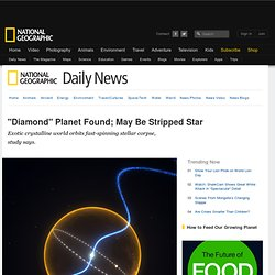 """Diamond"" Planet Found; May Be Stripped Star"