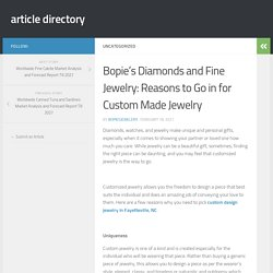 Bopie's Diamonds and Fine Jewelry: Reasons to Go in for Custom Made Jewelry